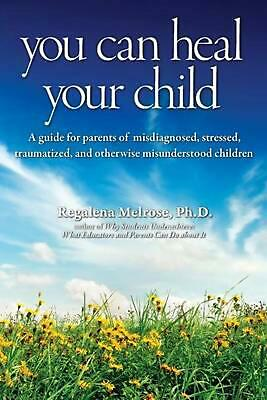You Can Heal Your Child by Regalena Melrose Ph. D. (English) Paperback Book Free