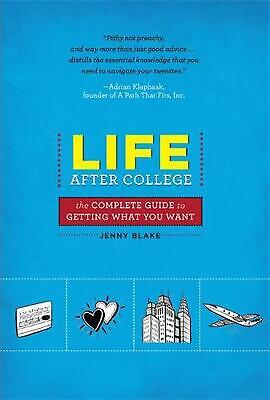 Life After College: The Complete Guide to Getting What You Want by Jenny Blake (
