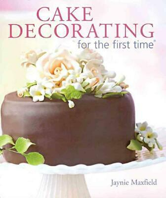 Cake Decorating for the First Time by Jaynie Maxfield (English) Paperback Book F