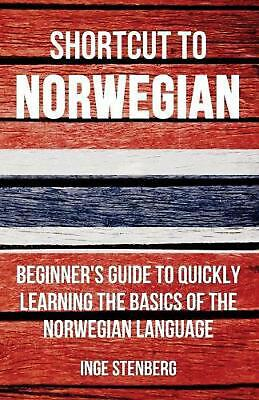 Shortcut to Norwegian: Beginner's Guide to Quickly Learning the Basics of the No