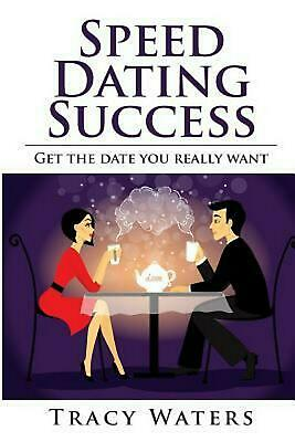 Speed Dating Success: Get the Date You Really Want by Tracy Waters (English) Pap
