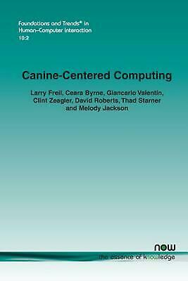 Canine-centered Computing by Larry Freil Paperback Book Free Shipping!