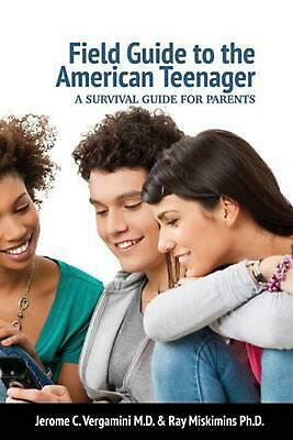 Field Guide To The American Teenager: A Survival Guide For Parents by Jerome C.