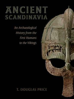Ancient Scandinavia: An Archaeological History from the First Humans to the Viki