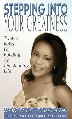 Stepping Into Your Greatness: Twelve Rules For Building An Outstanding Life by M