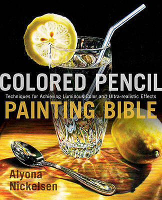 Colored Pencil Painting Bible, Alyona Nickelsen