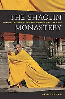 The Shaolin Monastery: History, Religion, and the Chinese Martial Arts by Meir S