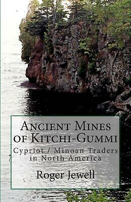 Ancient Mines of Kitchi-Gummi: Cypriot / Minoan Traders in North America by Roge