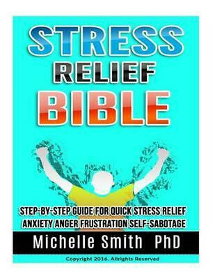 Stress Relief Bible: Step-By-Step Guide for Quick Stress Relief, Anxiety, Anger,