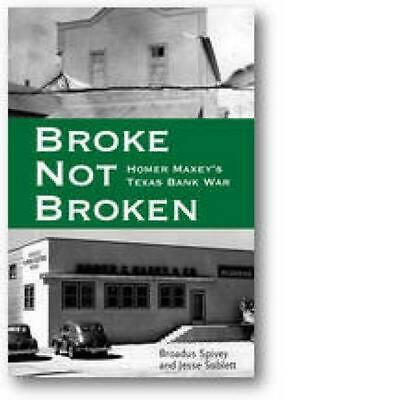 Broke, Not Broken: Homer Maxey's Texas Bank War by Jesse Sublett (English) Hardc