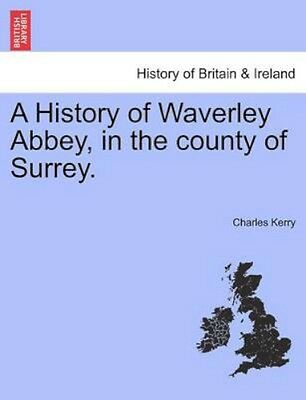 NEW A History Of Waverley Abbey, In The County... BOOK (Paperback / softback)