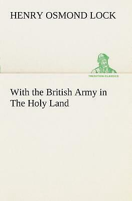 With the British Army in the Holy Land by H.O. Lock (English) Paperback Book Fre