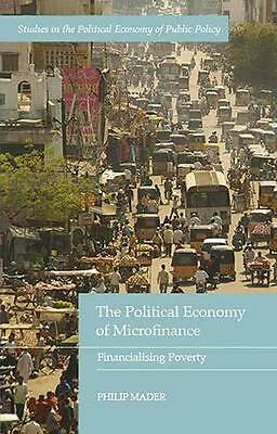 NEW The Political Economy Of Microfinance by Philip Mader BOOK (Hardback)