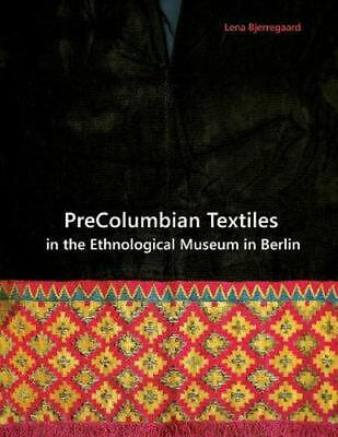 PreColumbian Textiles in the Ethnological Museum in Berlin by Lena Bjerregaard (