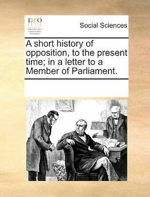 NEW A Short History Of Opposition, To The... BOOK (Paperback / softback)