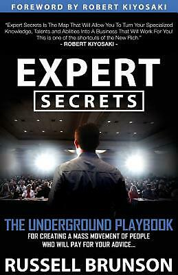 Expert Secrets: The Underground Playbook to Find Your Message, Build a Tribe, an