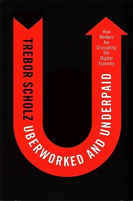 The Uberworked and Underpaid by Trebor Scholz Paperback Book (English)