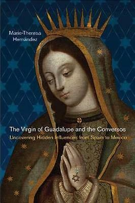 NEW The Virgin Of Guadalupe And The Conversos by Marie... BOOK (Hardback)