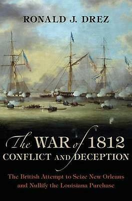 NEW The War Of 1812, Conflict And Deception by Ronald J Drez BOOK (Hardback)