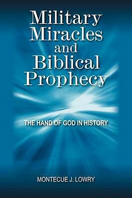 Military Miracles and Biblical Prophecy: The Hand of God in History by Montecue