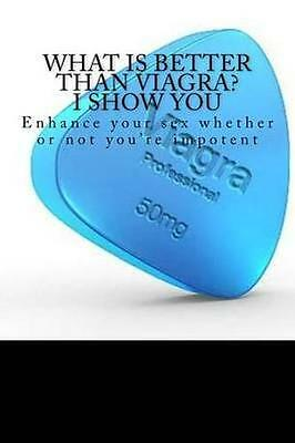 NEW What Is Better Than Viagra? I Show You by... BOOK (Paperback / softback)