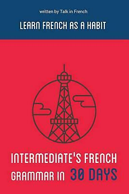 Intermediate's French Grammar in 30 Days by Frederic Bibard (English) Paperback