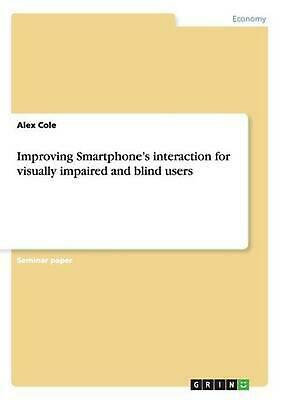 Improving Smartphone's Interaction for Visually Impaired and Blind Users by Alex