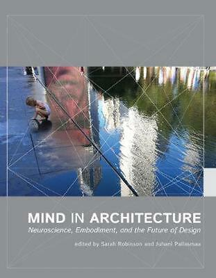 Mind in Architecture: Neuroscience, Embodiment, and the Future of Design Paperba