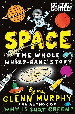 Space: The Whole Whizz-Bang Story (Science Sorted) (Paperback), Murphy, Glenn, .