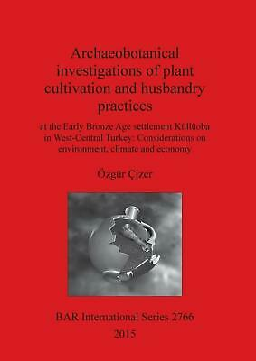 Archaeobotanical Investigations of Plant Cultivation and Husbandry Practices at