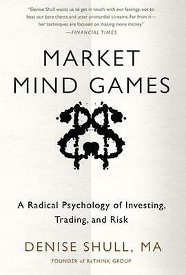 Market Mind Games: A Radical Psychology of Investing, Trading and Risk by Denise