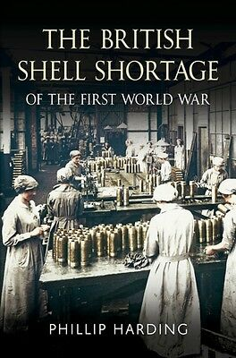 The British Shell Shortage of the First World War (Hardcover), Harding, Phillip.