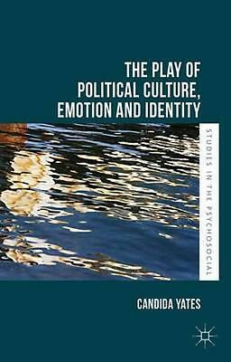 NEW The Play Of Political Culture, Emotion And Identity by... BOOK (Hardback)