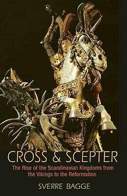 Cross and Scepter: The Rise of the Scandinavian Kingdoms from the Vikings to the