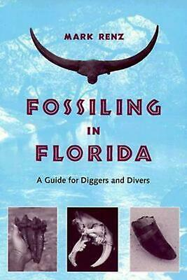 Fossiling in Florida: A Guide for Diggers and Divers by Mark Renz (English) Pape
