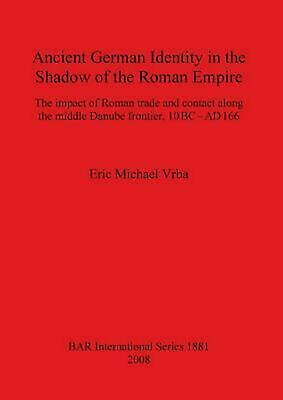 Ancient German Identity in the Shadow of the Roman Empire by Eric Michael Vrba (
