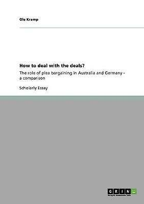 How to Deal with the Deals?: The role of plea bargaining in Australia and German