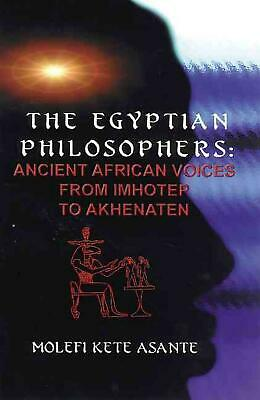 The Egyptian Philosophers: Ancient African Voices from Imhotep to Akhenaten by M