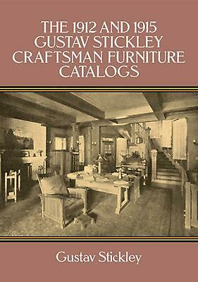 The 1912 and 1915 Gustav Stickley Craftsman Furniture Catalogs by Gustav Stickle