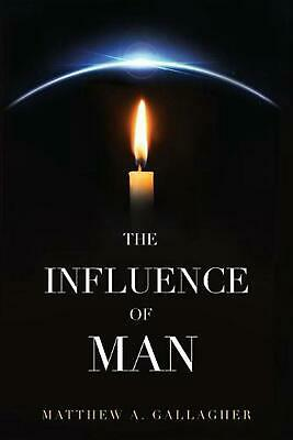 The Influence of Man by Matthew A. Gallagher (English) Paperback Book