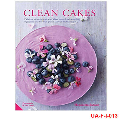 Clean Cakes: Delicious pâtisserie made with whole By Henrietta Inman Hardcover