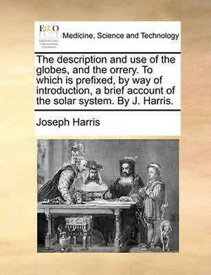 Description and Use of the Globes, and the Orrery. to Which Is Prefixed, by Way