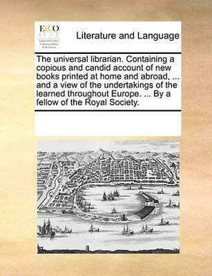 The Universal Librarian. Containing a Copious and Candid Account of New Books Pr