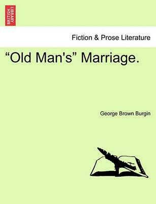 """Old Man's"" Marriage. by George Brown Burgin (English) Paperback Book Free Shipp"