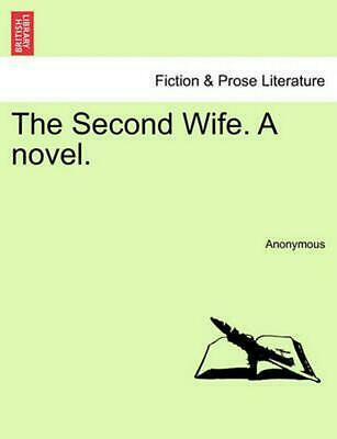 The Second Wife. a Novel. by Anonymous (English) Paperback Book Free Shipping!