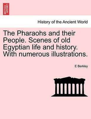 The Pharaohs and Their People. Scenes of Old Egyptian Life and History. with Num