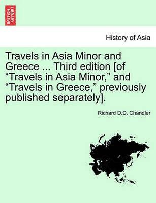 Travels in Asia Minor and Greece ... a New Edition, Vol. I by Richard D.D. Chand