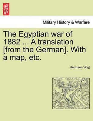 The Egyptian War of 1882 ... a Translation [From the German]. with a Map, Etc. b