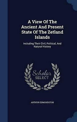 A View of the Ancient and Present State of the Zetland Islands: Including Their