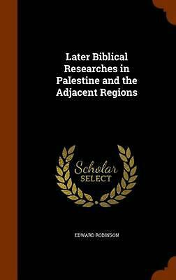 Later Biblical Researches in Palestine and the Adjacent Regions by Edward Robins